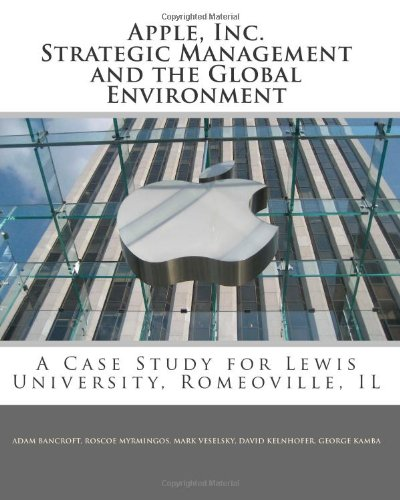 Apple, Inc. Strategic Management and the Global Environment: A Case Study for Lewis University, Romeoville, IL